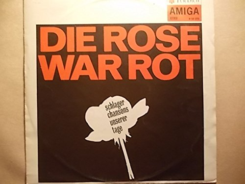 Die Rose war rot: Schlagerchansons unserer Tage