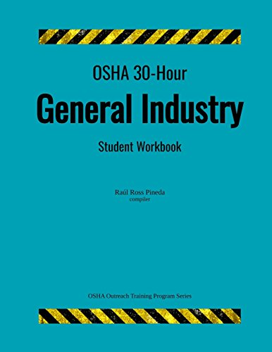 OSHA 30-Hour General Industry; Student Workbook (OSHA Outreach Training Program)
