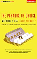 The Paradox of Choice: Why More Is Less, How the Culture of Abundance Robs Us of Satisfaction