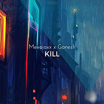 Kill (feat. Ganesh) (Version 1)