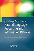 Charting a New Course: Natural Language Processing and Information Retrieval.: Essays in Honour of Karen Spaerck Jones (The Information Retrieval Series)