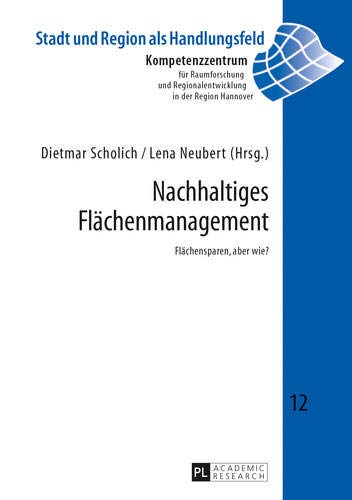 Nachhaltiges Flächenmanagement: Flächensparen, aber wie? (Stadt und Region als Handlungsfeld, Band 12)