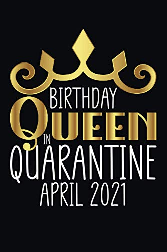 Birthday Queen In Quarantine April 2021: Blank Lined Notebook Journal For The person Who Was born in April Because Queens Are Born in April  Birthday ... gift ideas for...,April Birthday Gift