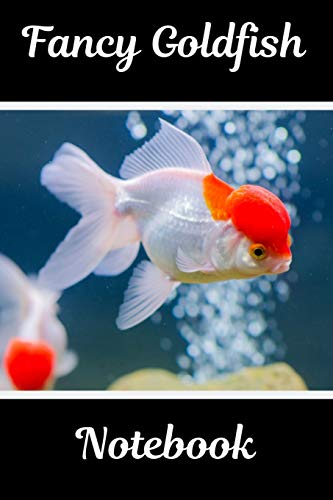 Fancy Goldfish Notebook: Customized Aquarium Logging Book, Great For Tracking, Scheduling Routine Maintenance, Including Water Chemistry And Fish Health.