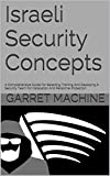 Israeli Security Concepts: A Comprehensive Guide For Selecting Training And Deploying A Security Team For Installation And Personnel Protection