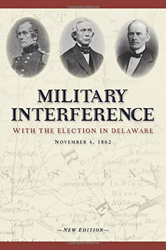 Military Interference With the Election in Delaware, November 4, 1862