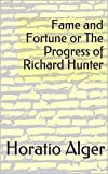 Fame and Fortune or The Progress of Richard Hunter (English Edition)