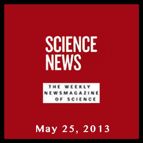 Science News, May 25, 2013 audiobook cover art