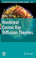 Nonlinear Cosmic Ray Diffusion Theories (Astrophysics and Space Science Library (362))