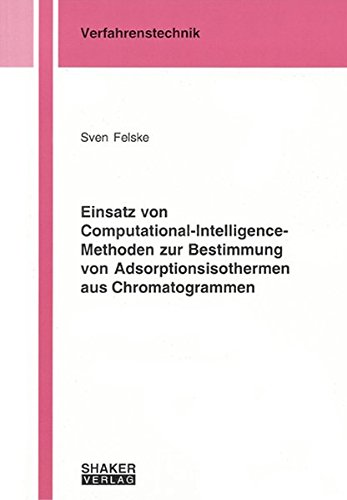 Einsatz von Computational-Intelligence-Methoden zur Bestimmung von Adsorptionsisothermen aus Chromatogrammen (Berichte aus der Verfahrenstechnik)
