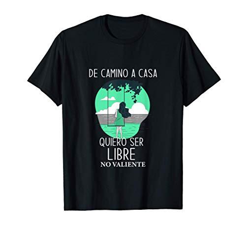 De Camino a Casa Quiero Ser Libre No valiente 8 Marzo Día de Camiseta