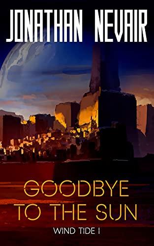 Amazon.com: Goodbye to the Sun (Wind Tide Book 1) eBook: Nevair, Jonathan :  Kindle Store