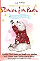Bedtime Christmas Stories for Kids: A Collection of Short Christmas Fairy Tales with Positive Affirmations to Help Children & Toddlers Fall Asleep Fast in Bed and Have a Relaxing Night's Sleep with Beautiful Dreams