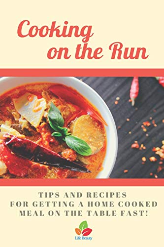 Cooking on the Run - Tips and recipes for getting a home cooked meal on the table...fast!