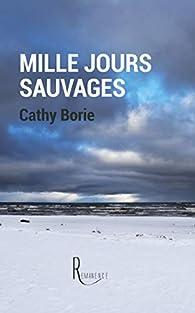 Mille jours sauvages par Cathy Borie