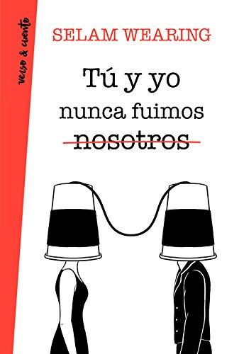 Tú y yo nunca fuimos nosotros (Verso&Cuento)