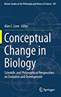 Conceptual Change in Biology: Scientific and Philosophical Perspectives on Evolution and Development (Boston Studies in the Philosophy and History of Science (307))