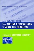From Airline Reservations to Sonic the Hedgehog: A History of the Software Industry (History of Computing) by Martin Campbell-Kelly (2004-02-27)