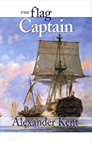 The Flag Captain: The Richard Bolitho Novels (Richard Bolitho Novels/Alexander Kent)