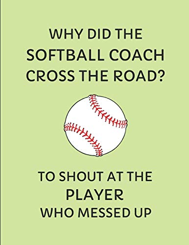 Why Did The Softball Coach Cross The Road? To Shout At The Player Who Messed Up: 2019-2020 Weekly Planner