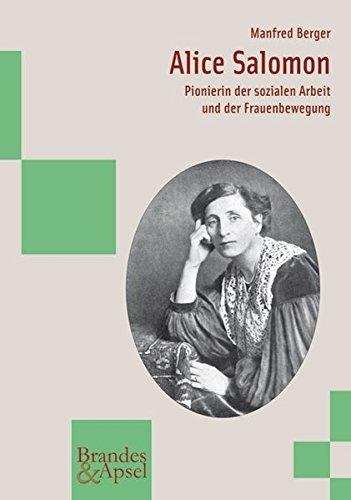 Alice Salomon. Pionierin der sozialen Arbeit und der Frauenbewegung