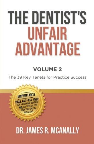 The Dentist's Unfair Advantage: The 39 Key Tenets for Practice Success