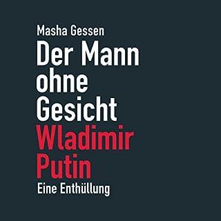 Der Mann ohne Gesicht     Wladimir Putin. Eine Enthüllung              Autor:                                                                                                                                 Masha Gessen                               Sprecher:                                                                                                                                 Dana Geissler                      Spieldauer: 12 Std. und 18 Min.     206 Bewertungen     Gesamt 3,9