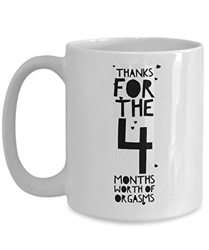 4 Month Anniversary Gifts For Him - Thanks For All The Months Of Orgasms - 4th Four Fourth Th Romantic Sexy Coffee Mug Cup For Her Men Women Boyfriend