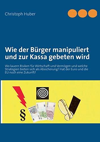 Wie der Bürger manipuliert und zur Kassa gebeten wird: Wo lauern Risiken für Wirtschaft und Vermögen und welche Strategien bieten sich als Absicherung? Hat der Euro und die EU noch eine Zukunft?