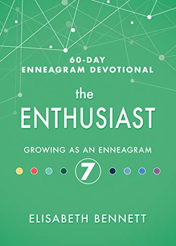 The Enthusiast: Growing as an Enneagram 7 (60-Day Enneagram Devotional)