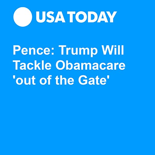Pence: Trump Will Tackle Obamacare 'Out of the Gate' audiobook cover art