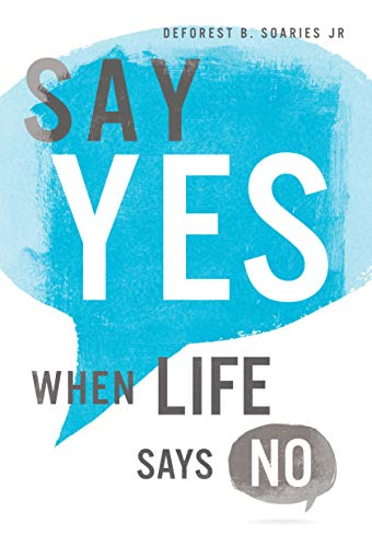 Say Yes When Life Says No by [DeForest B. Soaries]