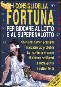 I consigli della fortuna per giocare al lotto e al superenalotto