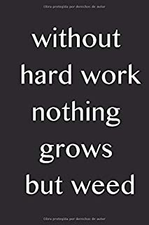 Without hard work, nothing grows but weed: 100 blank-lined pages Notebook for Colleagues or Classmates. (Spanish Edition)
