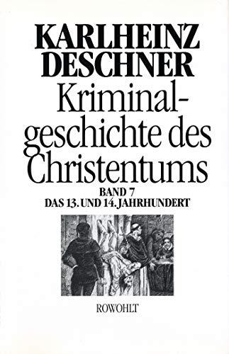Kriminalgeschichte des Christentums 7: 12. und 14. Jahrhundert: Von Kaiser Heinrich VI. (1190) zu Kaiser Ludwig IV. dem Bayern (1347)