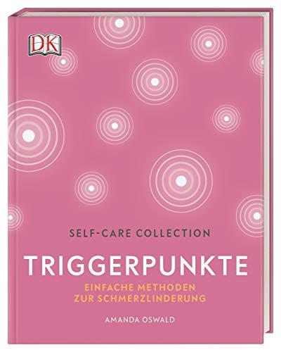 Self-Care Collection. Triggerpunkte: Einfache Methoden zur Schmerzbehandlung