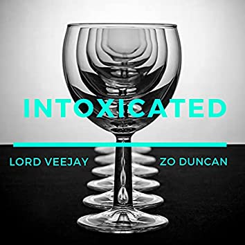 Intoxicated (feat. Lord Veejay)