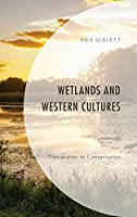 Wetlands and Western Cultures: Denigration to Conservation (Environment and Society)