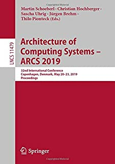 Architecture of Computing Systems – ARCS 2019: 32nd International Conference, Copenhagen, Denmark, May 20–23, 2019, Proceedings (Lecture Notes in Computer Science)