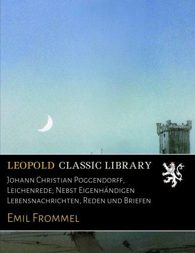 Johann Christian Poggendorff, Leichenrede; Nebst Eigenhändigen Lebensnachrichten, Reden und Briefen
