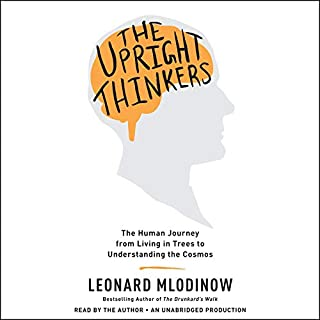 The Upright Thinkers     The Human Journey From Living in Trees to Understanding the Cosmos              By:                                                                                                                                 Leonard Mlodinow                               Narrated by:                                                                                                                                 Leonard Mlodinow                      Length: 12 hrs and 29 mins     155 ratings     Overall 4.5