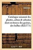 Catalogue raisonné des plantes, arbres & arbustes dont on trouve des...