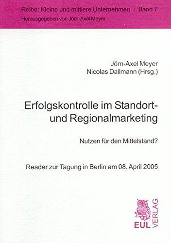 Erfolgskontrolle im Standort- und Regionalmarketing: Nutzen für den Mittelstand? Reader zur Tagung in Berlin am 08. April 2005 (Kleine und mittlere Unternehmen)