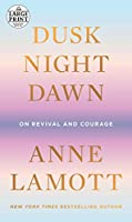 Dusk, Night, Dawn: On Revival and Courage (Random House Large Print)