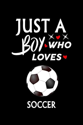 Just A Boy Who Loves Soccer: Notebook Journal Ideas Gift For Women & Men ,Funny Soccer Football Notebook Gifts For kids For Writing, Journal Soft Glossy Finish For Book Cover is 6 x 9 ,Page 110