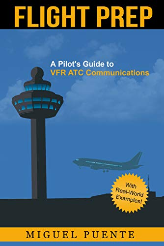 Flight Prep: A Pilot's Guide to VFR ATC Communications (English Edition)
