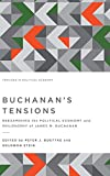 Buchanan's Tensions: Reexamining the Political Economy and Philosophy of James M. Buchanan (Tensions in Political Economy)