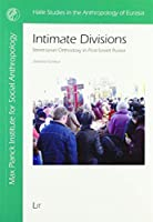 Intimate Devisions: Street-level Orthodoxy in Post-soviet Russia (Halle Studies in the Anthropology of Eurasia)