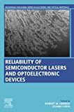 Reliability of Semiconductor Lasers and Optoelectronic Devices (Woodhead Publishing Series in Electronic and Optical Materials)