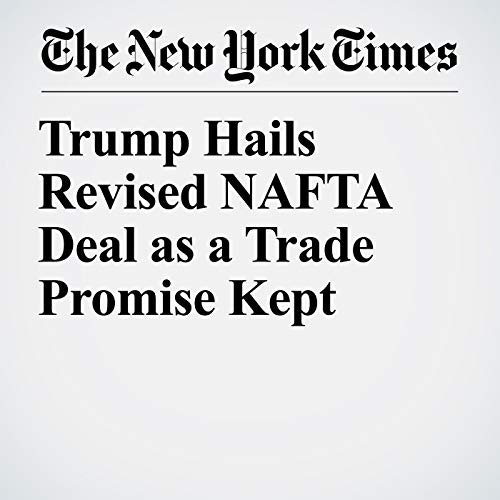 Trump Hails Revised NAFTA Deal as a Trade Promise Kept copertina